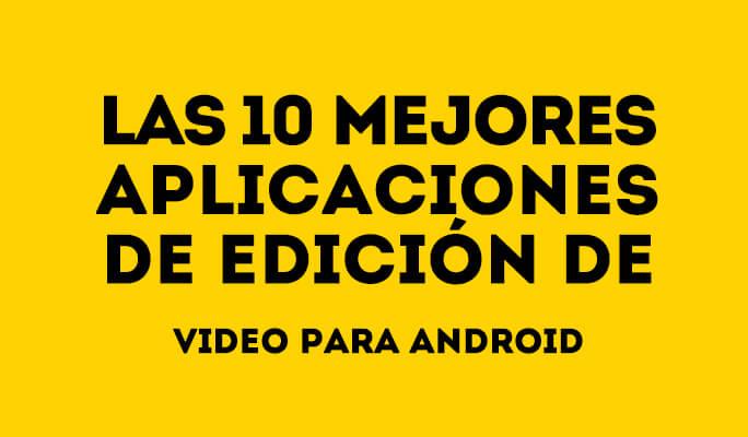 10 mejores aplicaciones de edición de video para Android