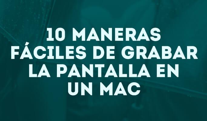 10 maneras fáciles de grabar la pantalla en un Mac