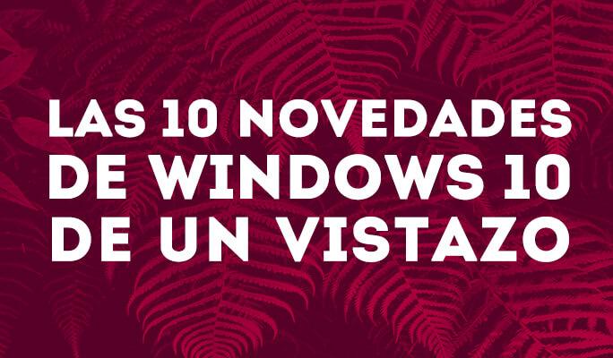 Las 10 novedades de Windows 10 de un vistazo