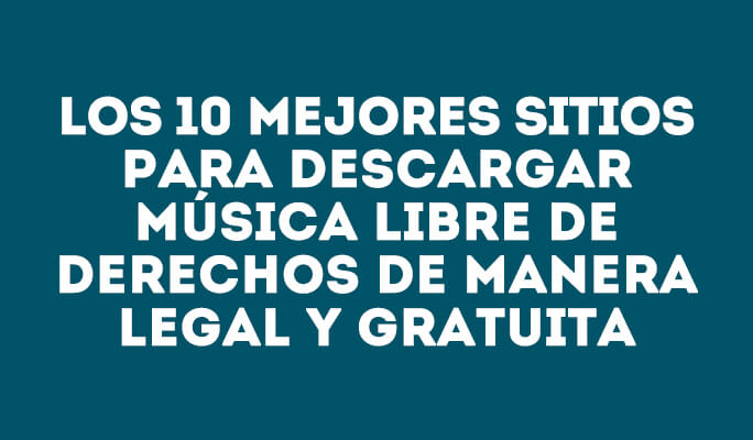Los 10 mejores sitios para descargar música libre de derechos de manera legal