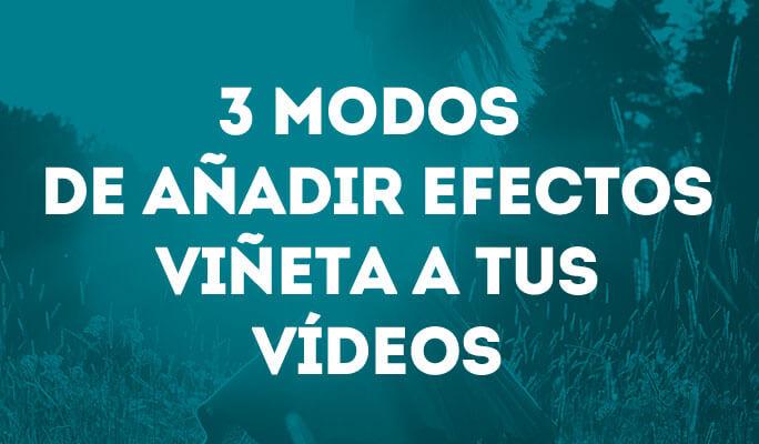 3 modos de añadir efectos viñeta a tus vídeos