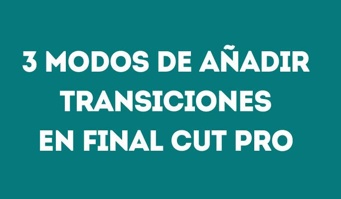 3 modos de añadir transiciones en Final Cut Pro