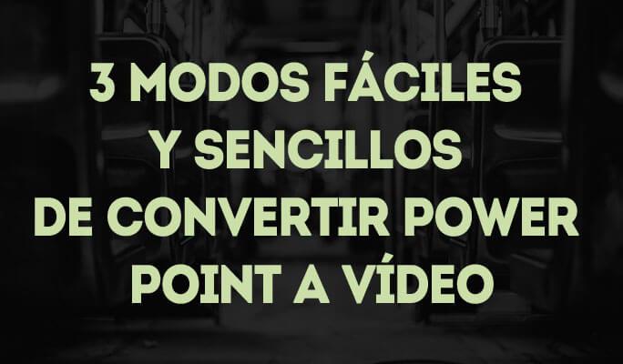 3 modos fáciles de convertir power point a video
