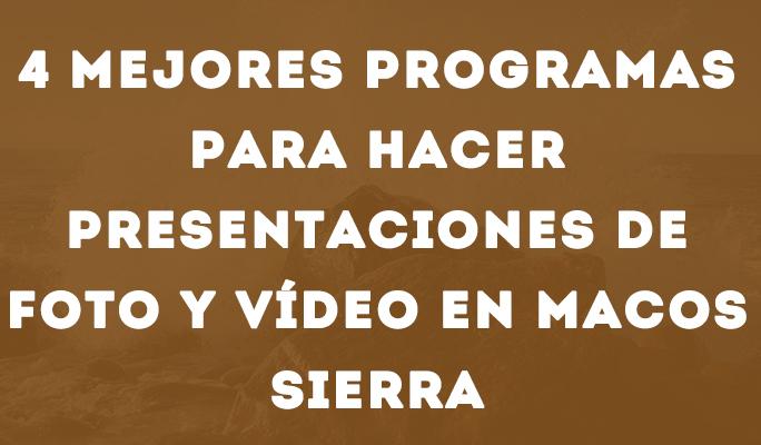 4 Mejores programas para hacer presentaciones de foto y vídeo en MacOS Sierra