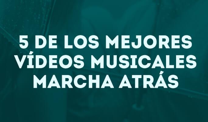 5 de los mejores vídeos musicales marcha atrás