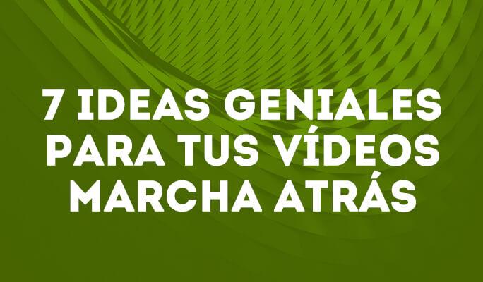 7 ideas geniales para tus vídeos marcha atrás