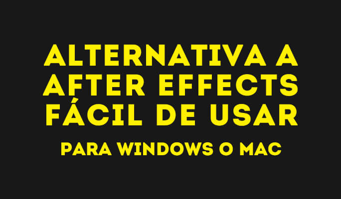 Alternativa a After Effects fácil de usar para Windows o Mac