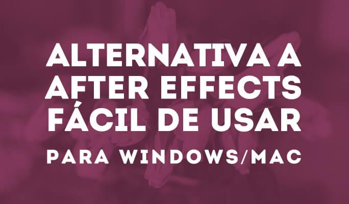 Alternativa a After Effects fácil de usar para Windows/Mac