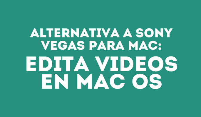 Alternativa a Sony Vegas para Mac: Edita videos en Mac OS