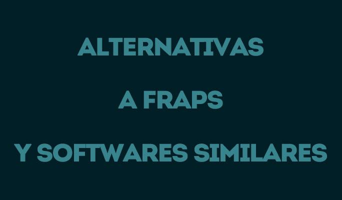 Alternativas a Fraps y Softwares Similares