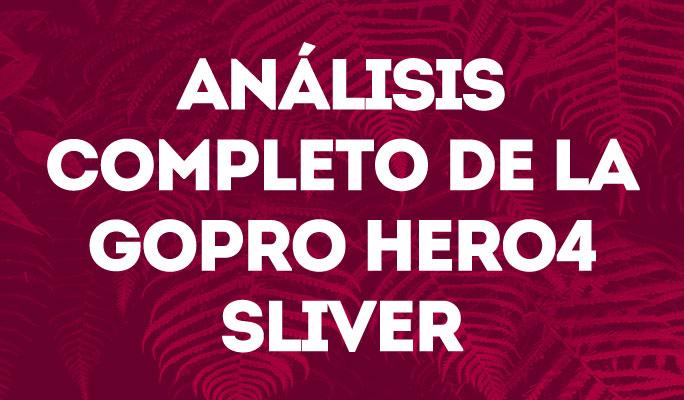 Análisis completo de la GoPro Hero4 Sliver