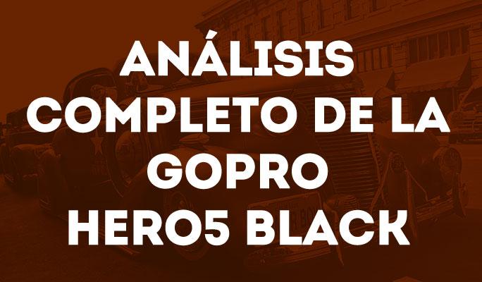 Análisis completo de la GoPro Hero5 Black