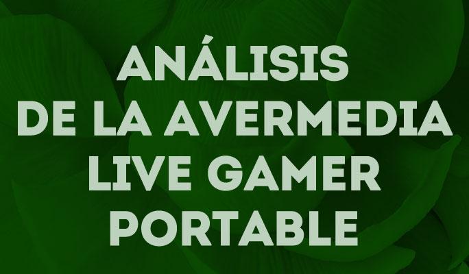 Análisis de la Avermedia Live Gamer Portable
