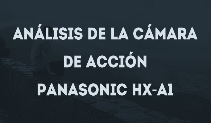 Análisis de la cámara de acción Panasonic HX-A1