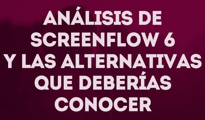 Análisis de Screenflow 6 y las alternativas que deberías conocer