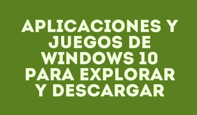 Aplicaciones y juegos de Windows 10 para explorar y descargar