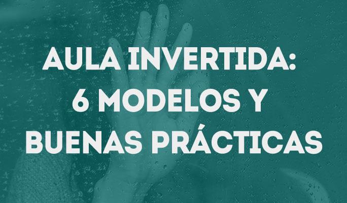Aula invertida: 6 modelos y buenas prácticas