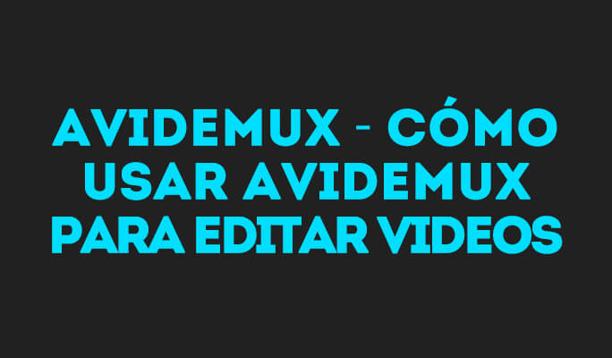 Avidemux - Cómo usar Avidemux para editar videos