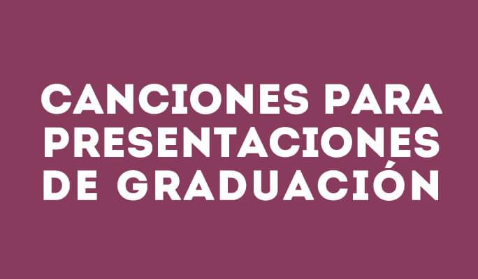 Canciones de Graduación - Canciones para presentaciones de graduación