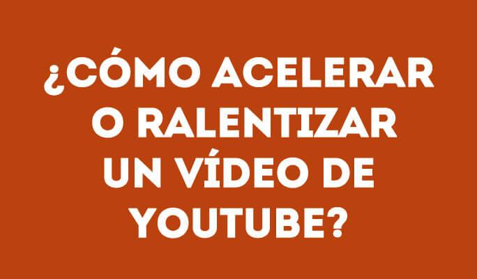 ¿Cómo acelerar o ralentizar un vídeo de YouTube?