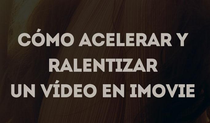 Cómo acelerar y ralentizar un vídeo en iMovie