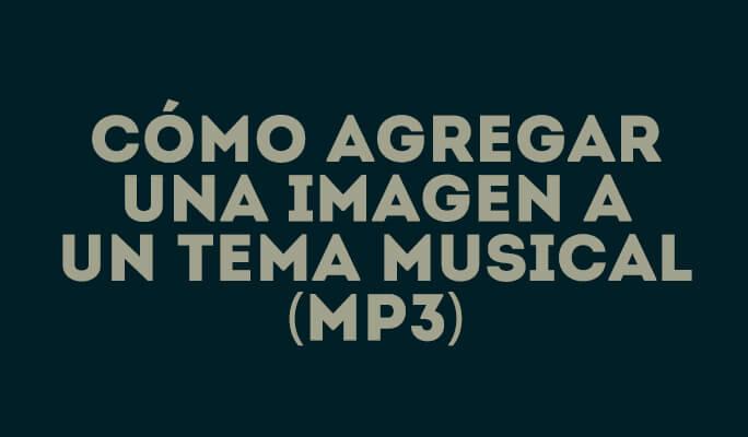 Cómo agregar una imagen a un tema musical (MP3)