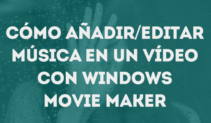5 pasos para poner música en un vídeo con Windows Movie Maker