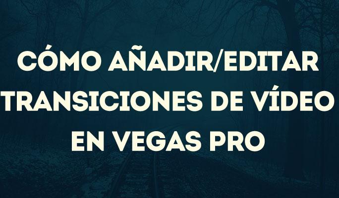 Cómo añadir/editar transiciones de vídeo en Vegas Pro