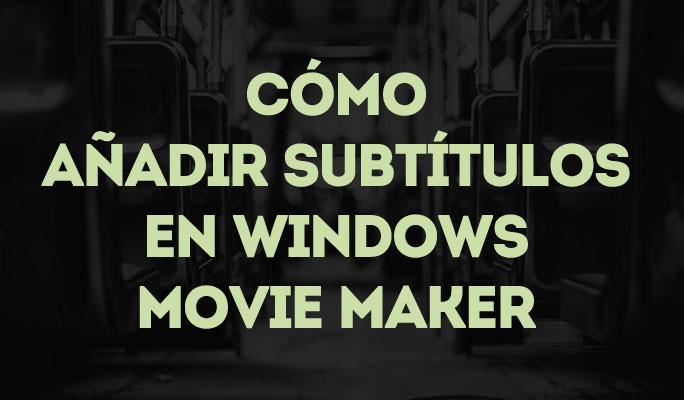Cómo poner subtítulos en Windows Movie Maker