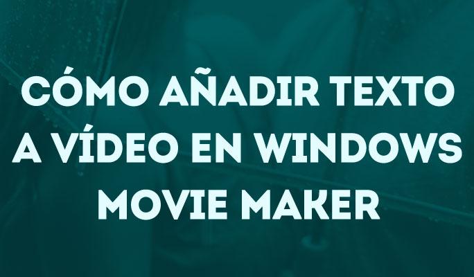 Cómo añadir texto y títulos a un vídeo en Windows Movie Maker