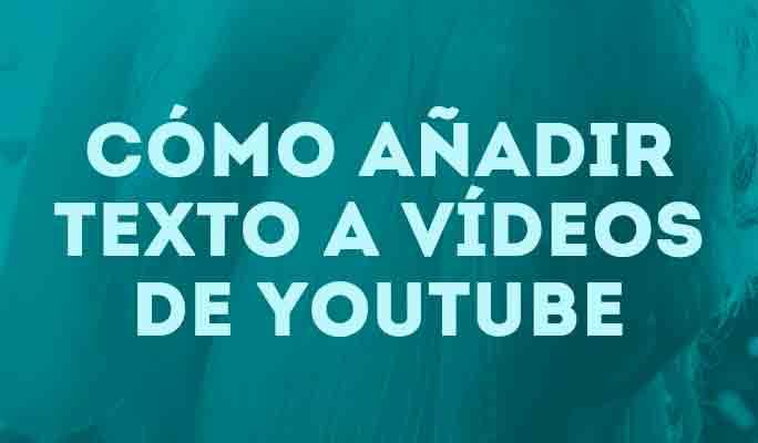 Cómo añadir texto a vídeos de YouTube