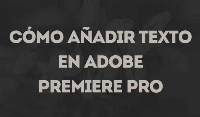 Cómo añadir texto en Adobe Premiere Pro
