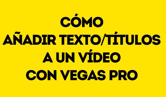 Cómo añadir texto/títulos a un vídeo con Vegas Pro