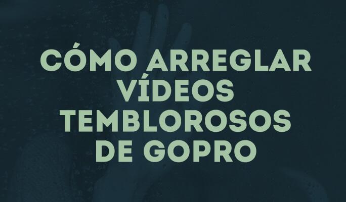 Cómo arreglar vídeos temblorosos de GoPro