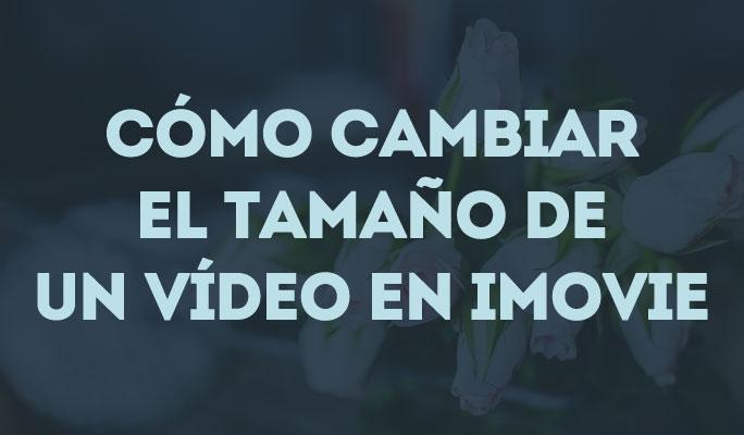 Cómo cambiar el tamaño de un vídeo en iMovie - Cortar y Recortar un vídeo
