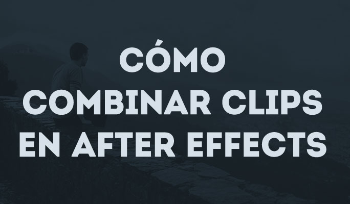 Cómo combinar clips en After Effects
