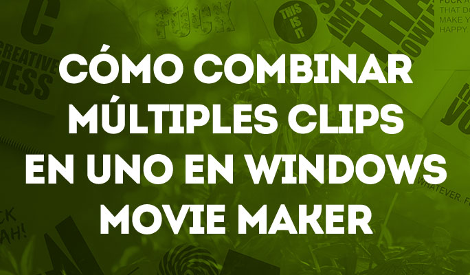 Cómo unir videos en Windows Movie Maker
