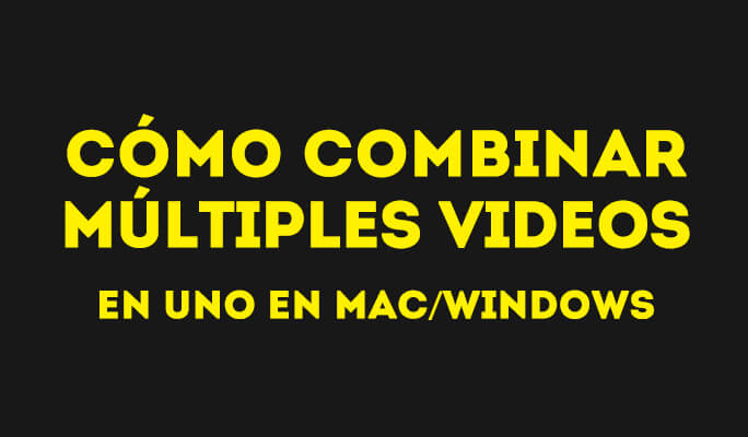 Mezclador de Video: Cómo combinar múltiples videos en uno en Mac/Windows