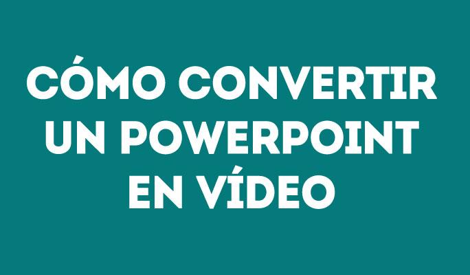 Cómo convertir un PowerPoint en Vídeo