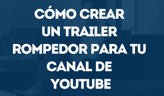 Cómo crear un trailer rompedor para tu canal de YouTube