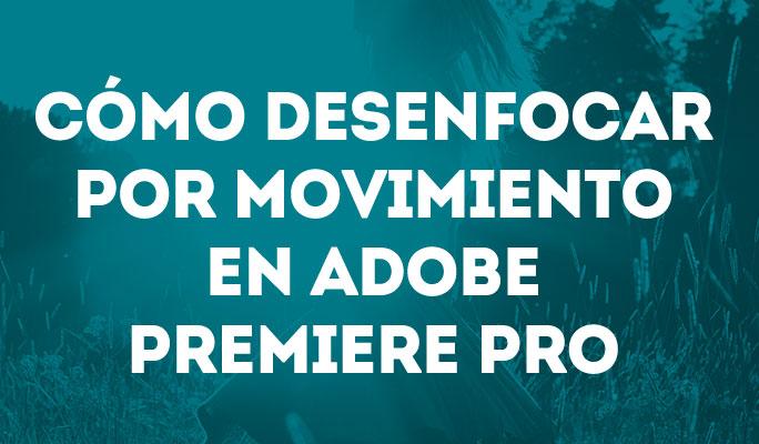 Cómo desenfocar por movimiento en Adobe Premiere Pro