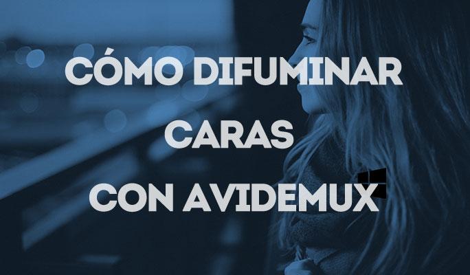 Cómo difuminar caras con Avidemux