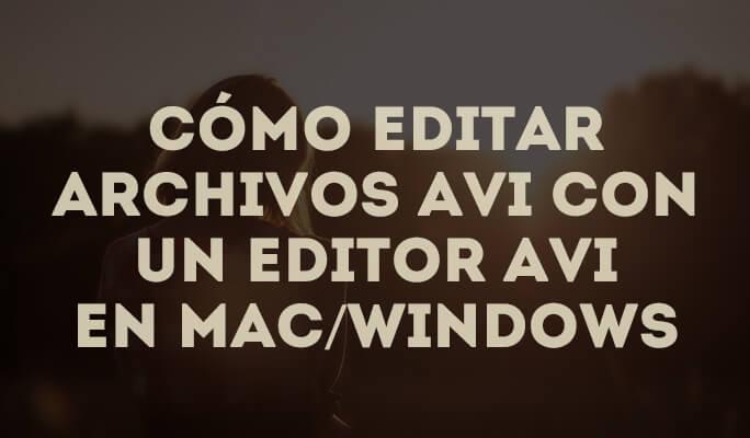 Cómo editar archivos AVI con un editor AVI en Mac/Windows