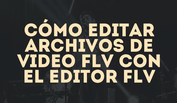 Cómo editar archivos de video FLV con el FLV editor para Mac/Windows