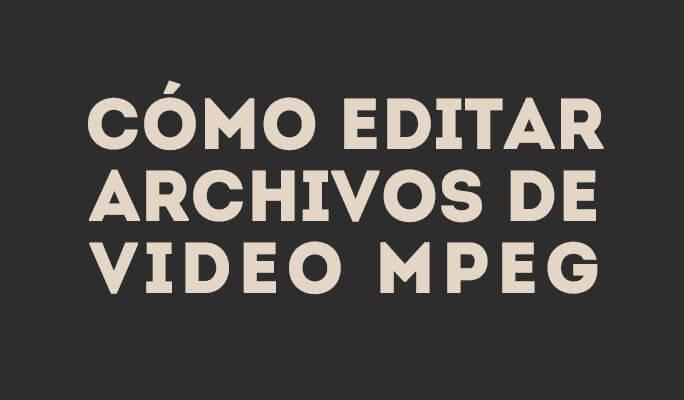 Cómo editar archivos de video MPEG