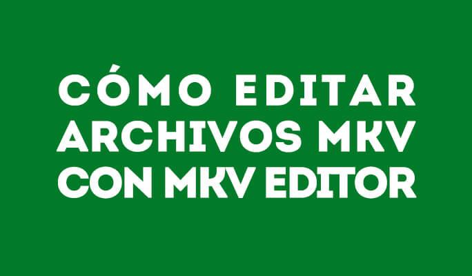 Cómo editar archivos MKV con MKV Editor para Mac o Windows (compatible con Win 8