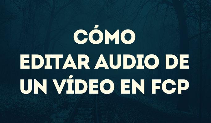 Cómo editar audio de un vídeo en FCP