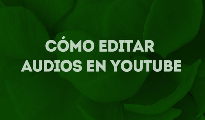 Cómo editar audios en YouTube