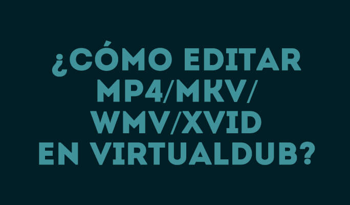 ¿Cómo editar MP4/MKV/WMV/XVID en VirtualDub?