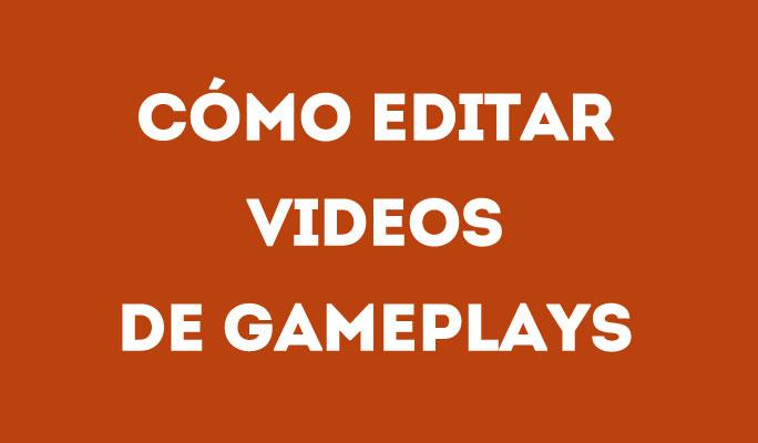 Cómo Editar Videos de Gameplays